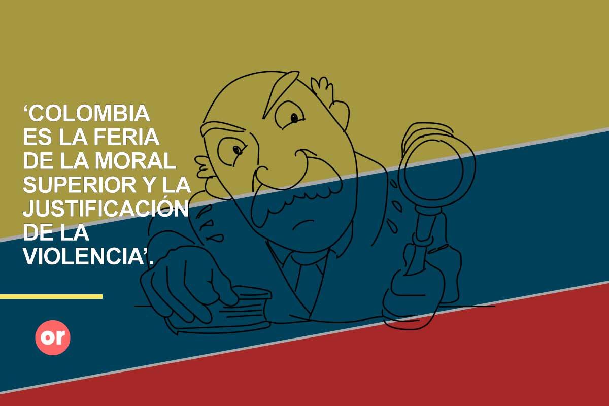 Colombia, el país de la moral superior, la justificación de la violencia y los juicios a priori